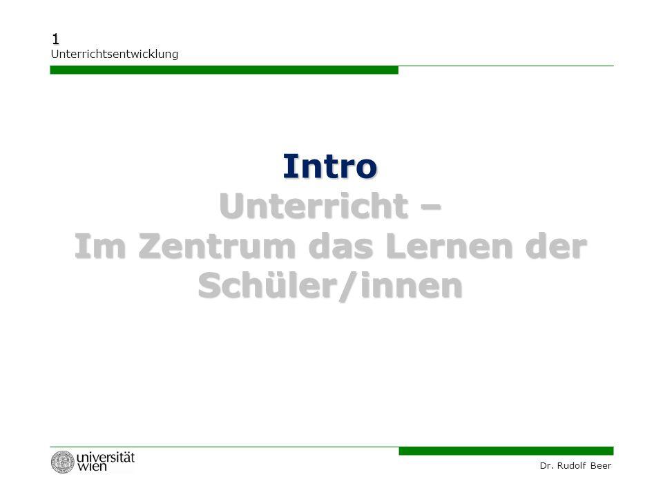 Dr. Rudolf Beer 1 Unterrichtsentwicklung Intro Unterricht – Im Zentrum das Lernen der Schüler/innen