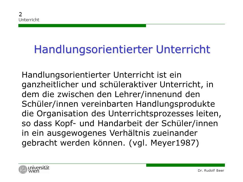 Dr. Rudolf Beer 2 Unterricht Handlungsorientierter Unterricht ist ein ganzheitlicher und schüleraktiver Unterricht, in dem die zwischen den Lehrer/inn