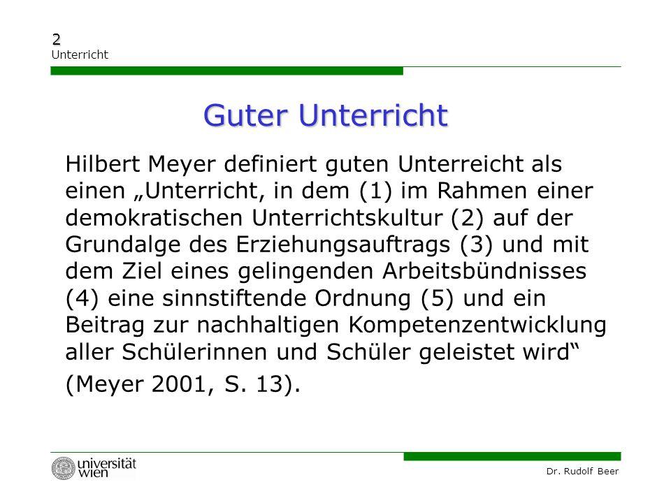 """Dr. Rudolf Beer 2 Unterricht Hilbert Meyer definiert guten Unterreicht als einen """"Unterricht, in dem (1) im Rahmen einer demokratischen Unterrichtskul"""