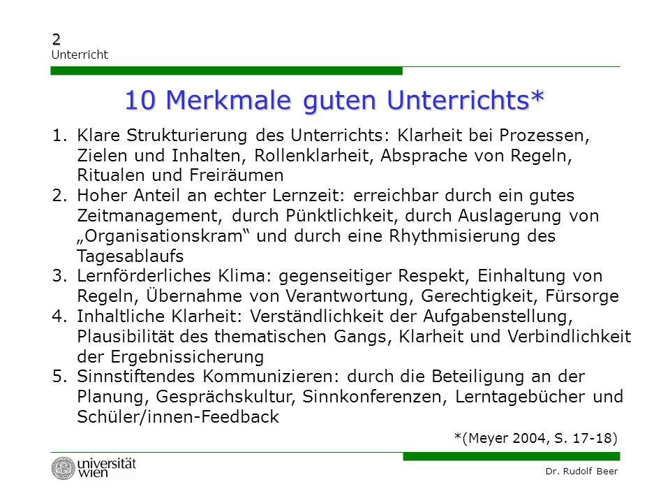 Dr. Rudolf Beer 2 Unterricht 1.Klare Strukturierung des Unterrichts: Klarheit bei Prozessen, Zielen und Inhalten, Rollenklarheit, Absprache von Regeln