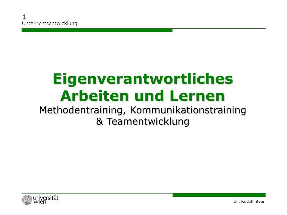 Dr. Rudolf Beer 1 Unterrichtsentwicklung Eigenverantwortliches Arbeiten und Lernen Methodentraining, Kommunikationstraining & Teamentwicklung