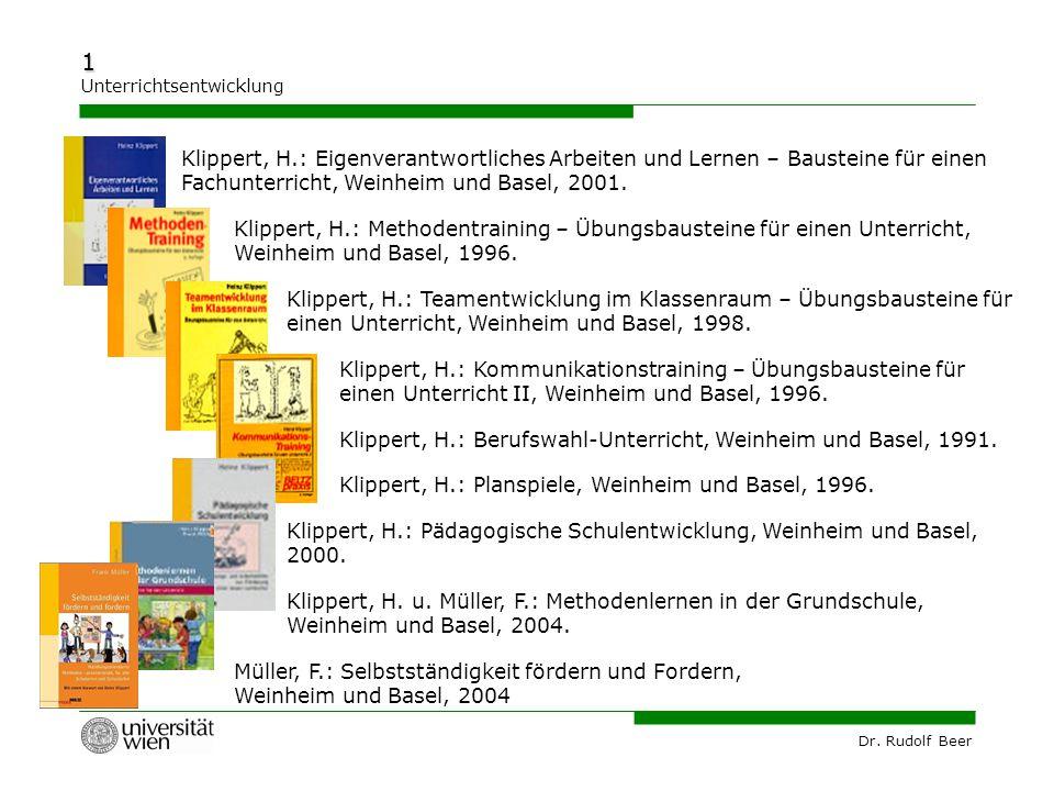 Dr. Rudolf Beer 1 Unterrichtsentwicklung Klippert, H.: Eigenverantwortliches Arbeiten und Lernen – Bausteine für einen Fachunterricht, Weinheim und Ba