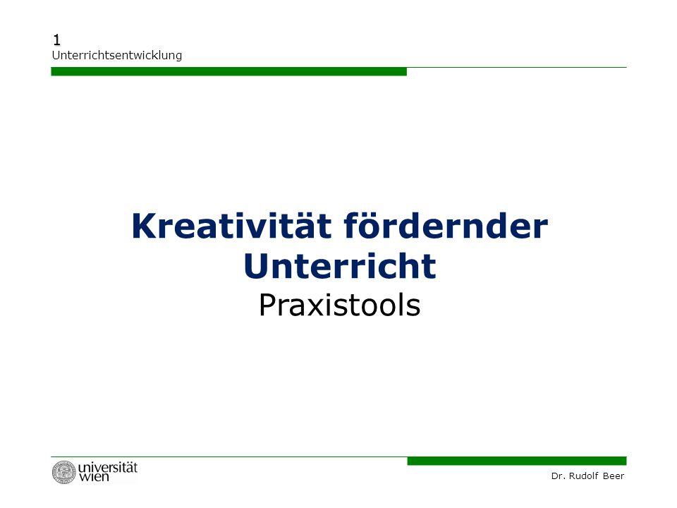 Dr. Rudolf Beer 1 Unterrichtsentwicklung Kreativität fördernder Unterricht Praxistools