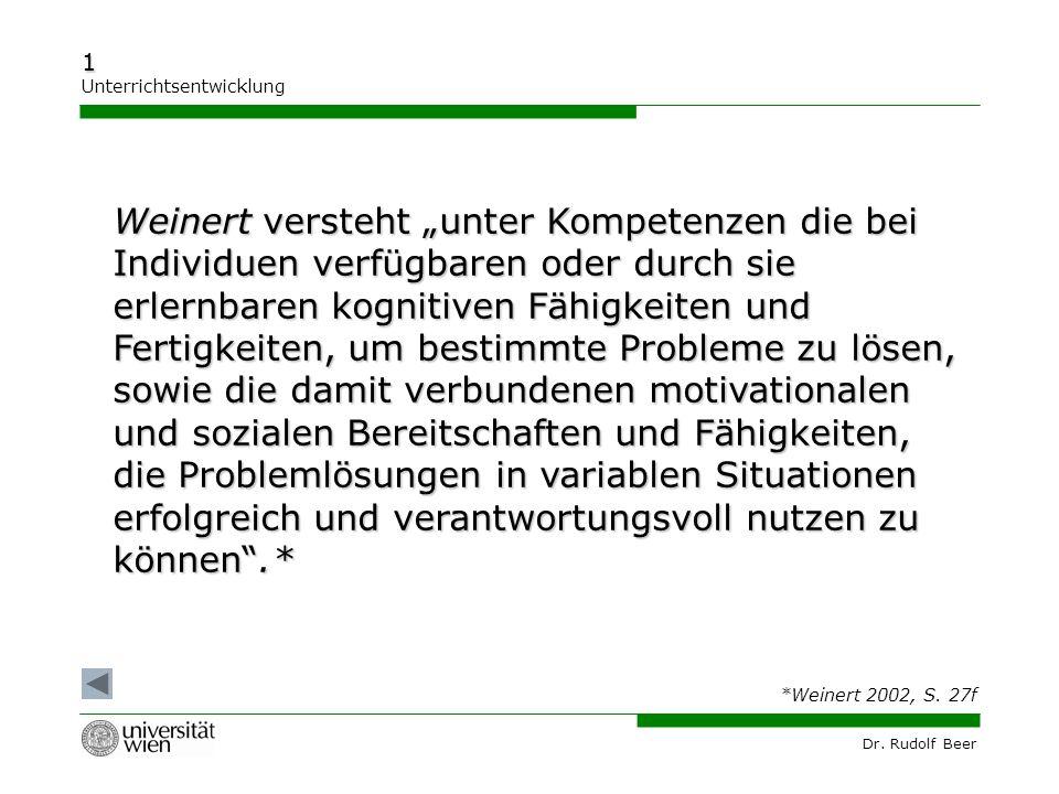 """Dr. Rudolf Beer 1 Unterrichtsentwicklung Weinert versteht """"unter Kompetenzen die bei Individuen verfügbaren oder durch sie erlernbaren kognitiven Fähi"""
