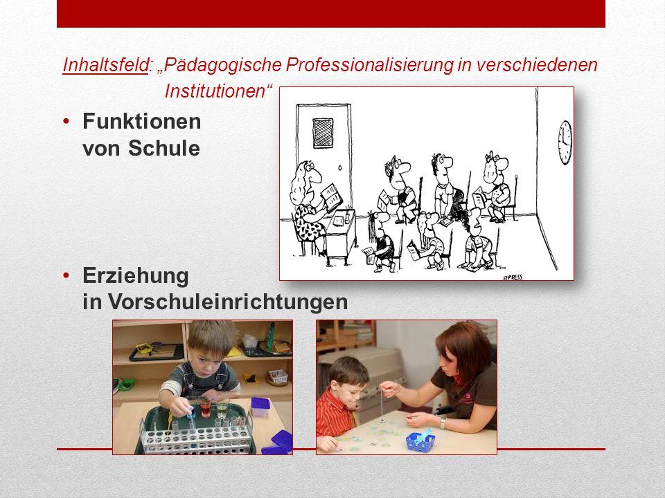"""Inhaltsfeld: """"Pädagogische Professionalisierung in verschiedenen Institutionen Funktionen von Schule Erziehung in Vorschuleinrichtungen"""