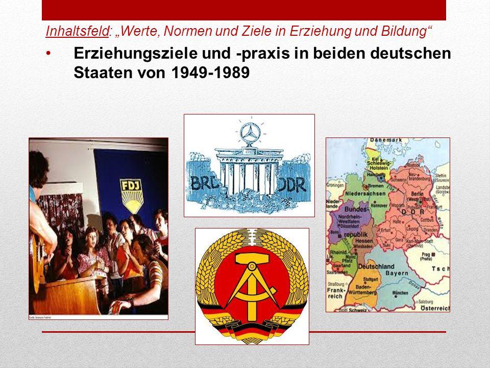 """Inhaltsfeld: """"Werte, Normen und Ziele in Erziehung und Bildung Erziehungsziele und -praxis in beiden deutschen Staaten von 1949-1989"""