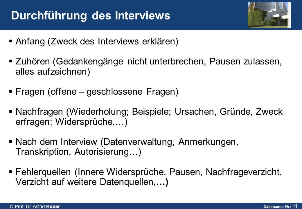 Dateiname, Nr.: 11 © Prof. Dr. Astrid Huber Durchführung des Interviews  Anfang (Zweck des Interviews erklären)  Zuhören (Gedankengänge nicht unterb