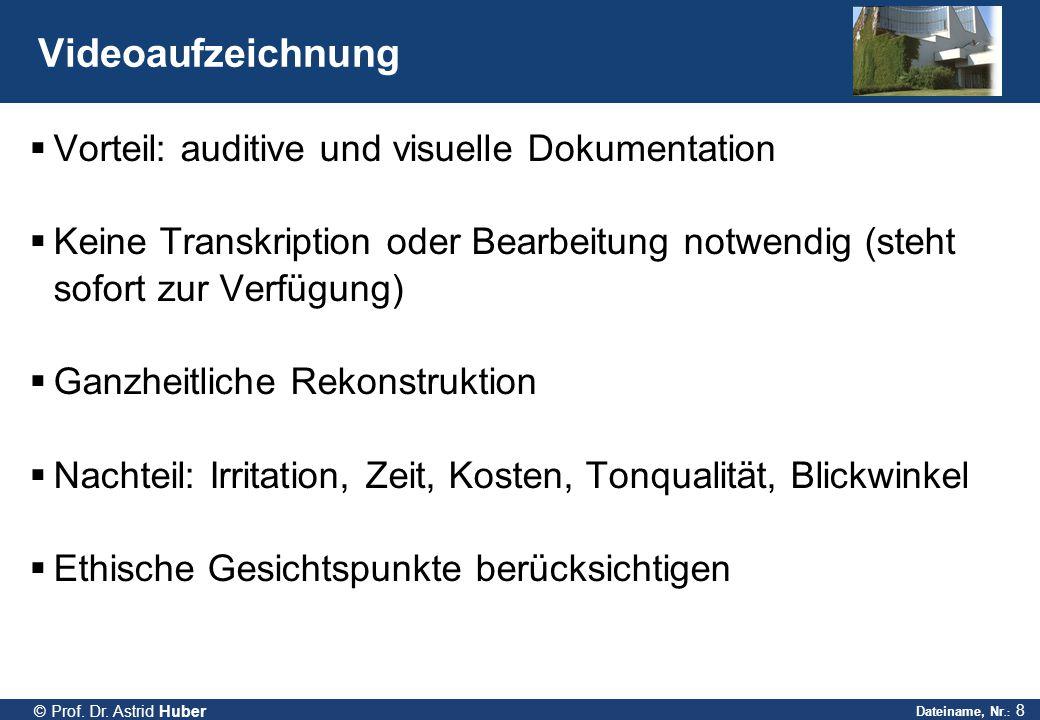 Dateiname, Nr.: 8 © Prof. Dr. Astrid Huber Videoaufzeichnung  Vorteil: auditive und visuelle Dokumentation  Keine Transkription oder Bearbeitung not