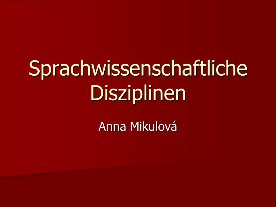 Sprachwissenschaftliche Disziplinen Anna Mikulová