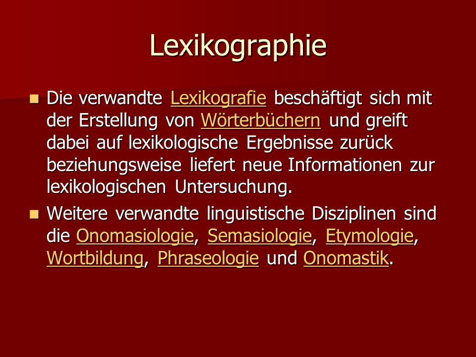 Lexikographie Die verwandte Lexikografie beschäftigt sich mit der Erstellung von Wörterbüchern und greift dabei auf lexikologische Ergebnisse zurück b