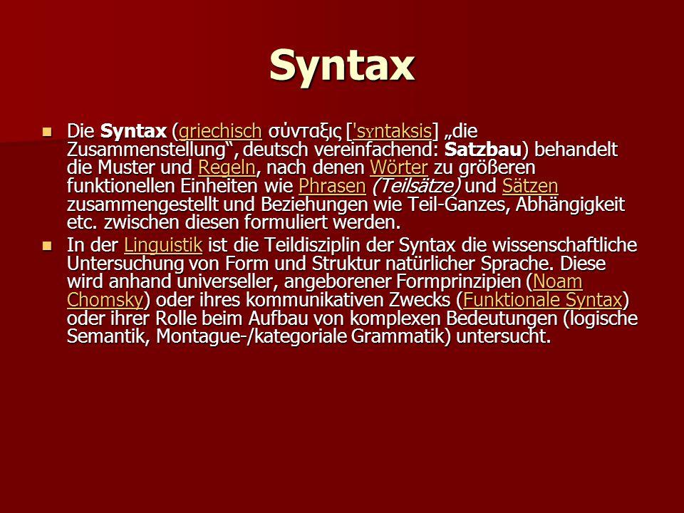 """Syntax Die Syntax (griechisch σύνταξις [ s ʏ ntaksis] """"die Zusammenstellung , deutsch vereinfachend: Satzbau) behandelt die Muster und Regeln, nach denen Wörter zu größeren funktionellen Einheiten wie Phrasen (Teilsätze) und Sätzen zusammengestellt und Beziehungen wie Teil-Ganzes, Abhängigkeit etc."""