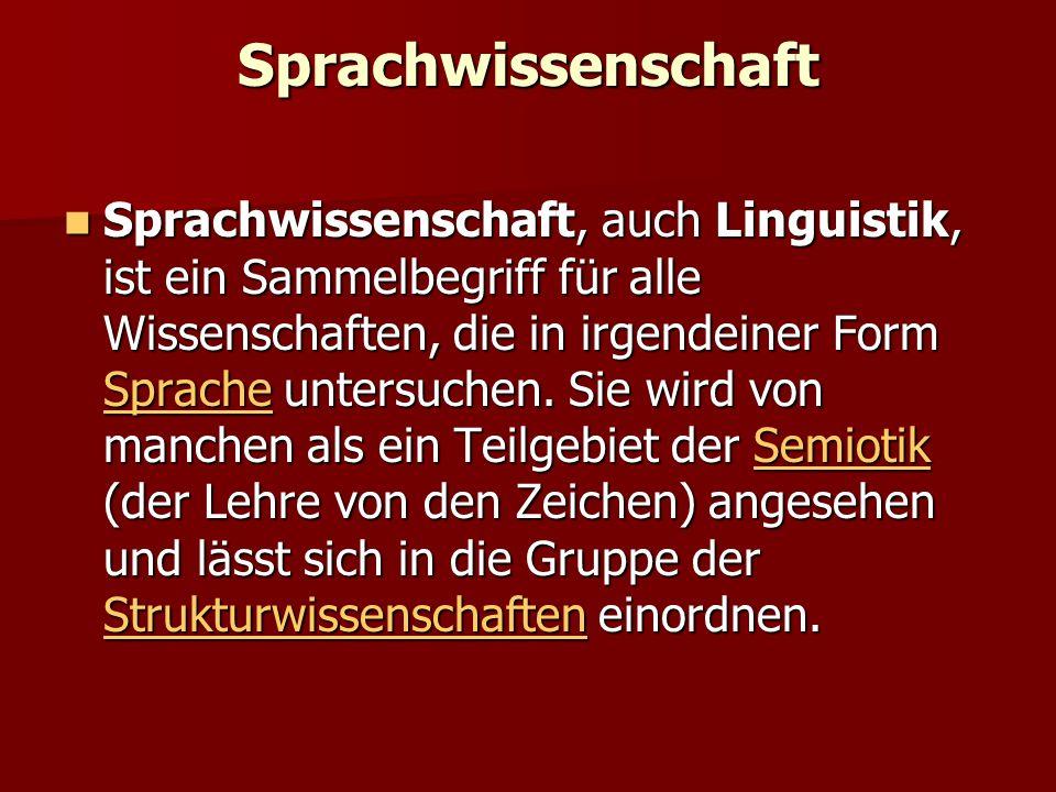 Sprachwissenschaft Sprachwissenschaft, auch Linguistik, ist ein Sammelbegriff für alle Wissenschaften, die in irgendeiner Form Sprache untersuchen. Si