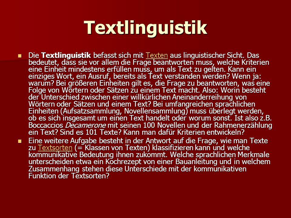 Textlinguistik Die Textlinguistik befasst sich mit Texten aus linguistischer Sicht. Das bedeutet, dass sie vor allem die Frage beantworten muss, welch