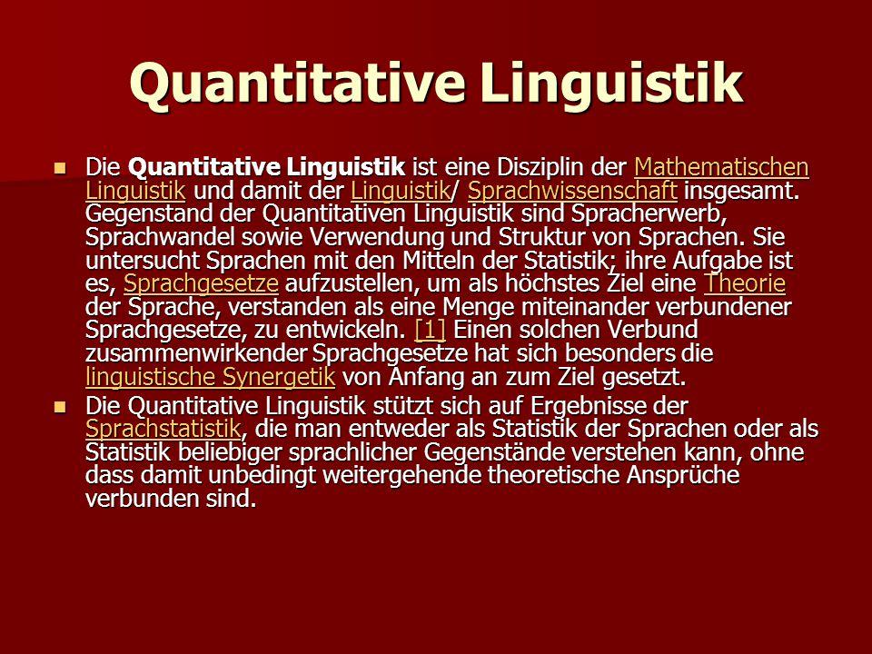 Quantitative Linguistik Die Quantitative Linguistik ist eine Disziplin der Mathematischen Linguistik und damit der Linguistik/ Sprachwissenschaft insgesamt.