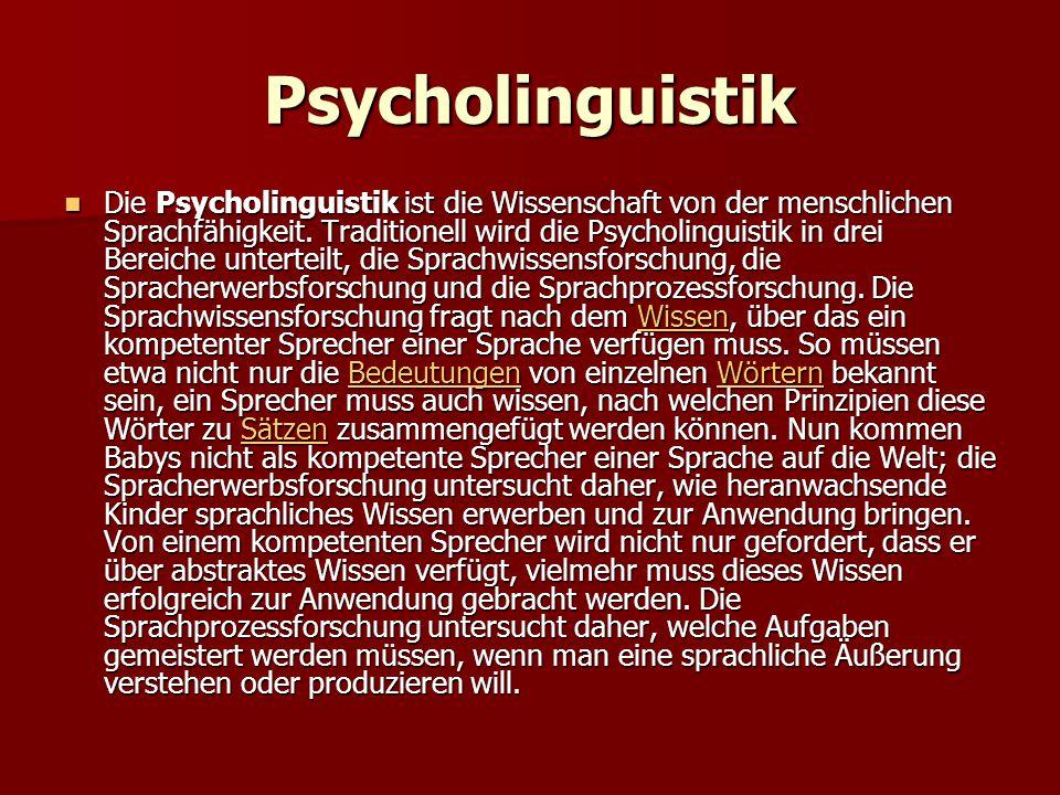 Psycholinguistik Die Psycholinguistik ist die Wissenschaft von der menschlichen Sprachfähigkeit. Traditionell wird die Psycholinguistik in drei Bereic