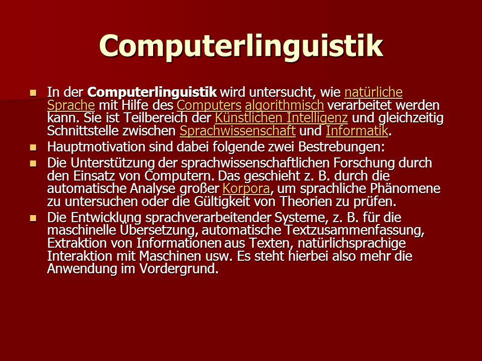Computerlinguistik In der Computerlinguistik wird untersucht, wie natürliche Sprache mit Hilfe des Computers algorithmisch verarbeitet werden kann. Si