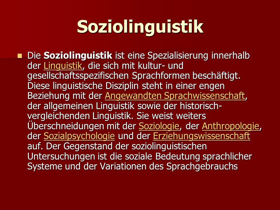 Soziolinguistik Die Soziolinguistik ist eine Spezialisierung innerhalb der Linguistik, die sich mit kultur- und gesellschaftsspezifischen Sprachformen beschäftigt.