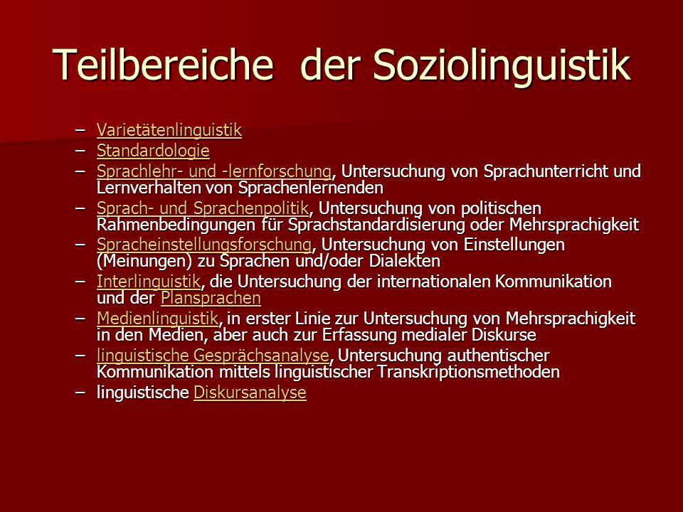 Teilbereiche der Soziolinguistik –Varietätenlinguistik Varietätenlinguistik –Standardologie Standardologie –Sprachlehr- und -lernforschung, Untersuchu