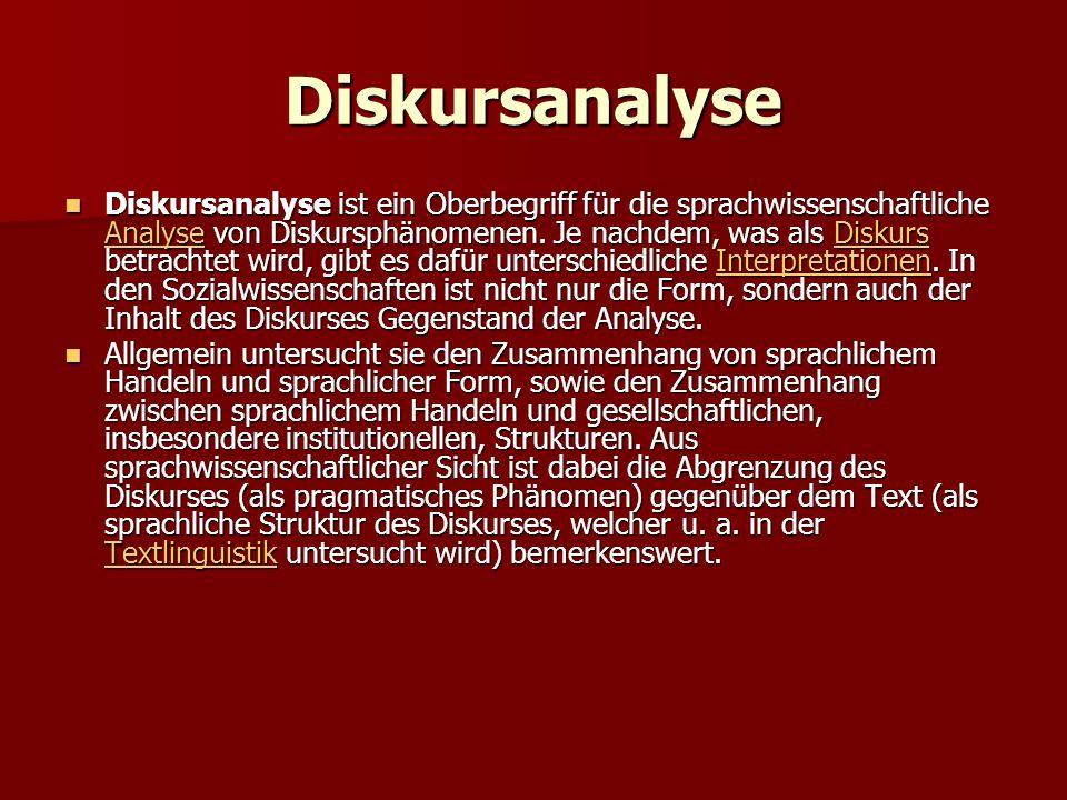 Diskursanalyse Diskursanalyse ist ein Oberbegriff für die sprachwissenschaftliche Analyse von Diskursphänomenen. Je nachdem, was als Diskurs betrachte