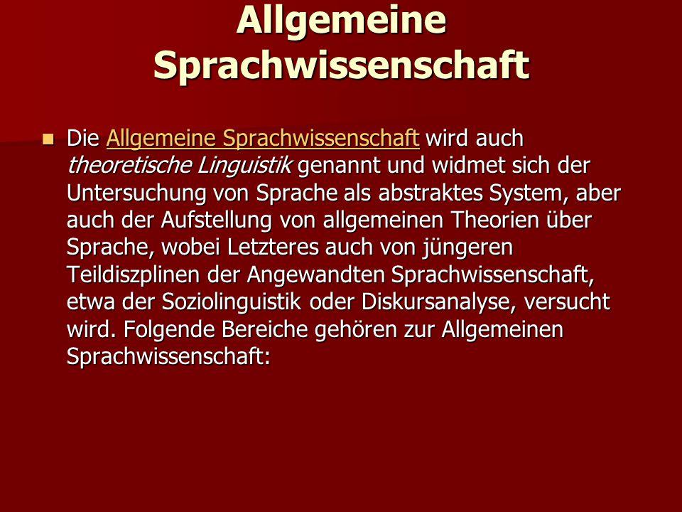 Allgemeine Sprachwissenschaft Die Allgemeine Sprachwissenschaft wird auch theoretische Linguistik genannt und widmet sich der Untersuchung von Sprache