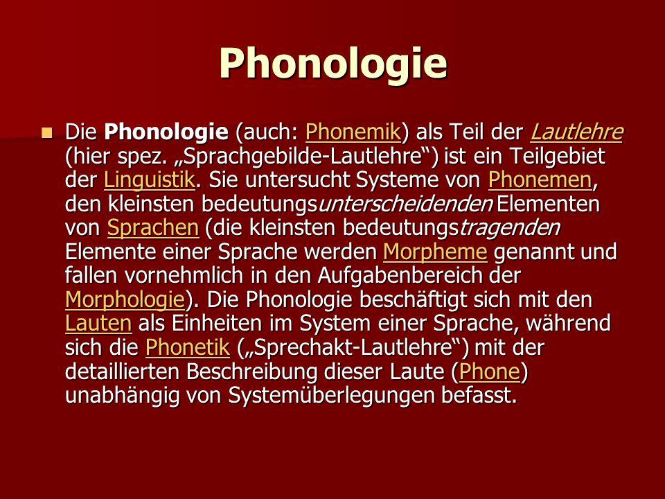 """Phonologie Die Phonologie (auch: Phonemik) als Teil der Lautlehre (hier spez. """"Sprachgebilde-Lautlehre"""") ist ein Teilgebiet der Linguistik. Sie unters"""