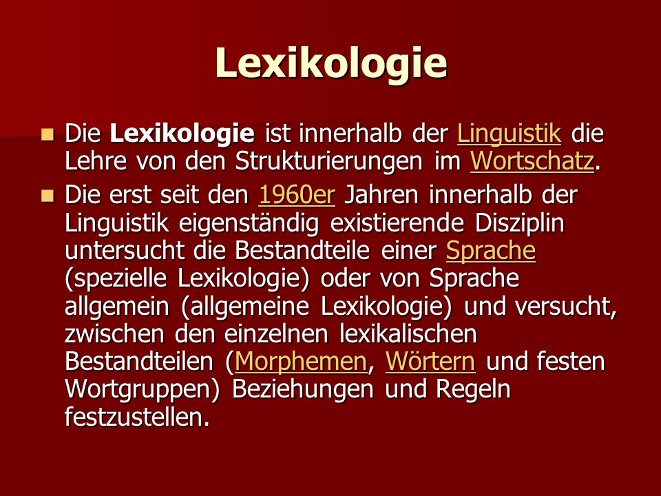 Lexikologie Die Lexikologie ist innerhalb der Linguistik die Lehre von den Strukturierungen im Wortschatz. Die Lexikologie ist innerhalb der Linguisti