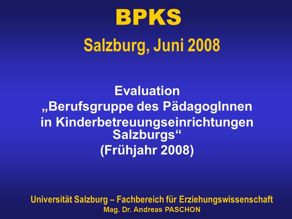 """BPKS Salzburg, Juni 2008 Evaluation """"Berufsgruppe des PädagogInnen in Kinderbetreuungseinrichtungen Salzburgs (Frühjahr 2008) Universität Salzburg – Fachbereich für Erziehungswissenschaft Mag."""