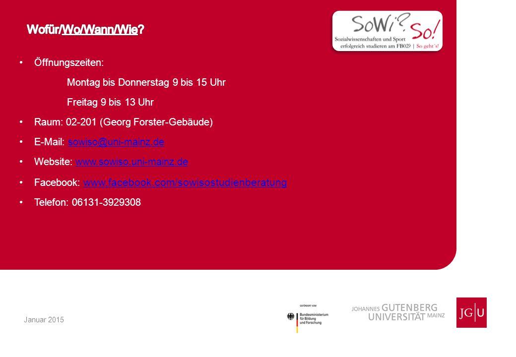 Öffnungszeiten: Montag bis Donnerstag 9 bis 15 Uhr Freitag 9 bis 13 Uhr Raum: 02-201 (Georg Forster-Gebäude) E-Mail: sowiso@uni-mainz.desowiso@uni-mainz.de Website: www.sowiso.uni-mainz.dewww.sowiso.uni-mainz.de Facebook: www.facebook.com/sowisostudienberatung www.facebook.com/sowisostudienberatung Telefon: 06131-3929308 Januar 2015