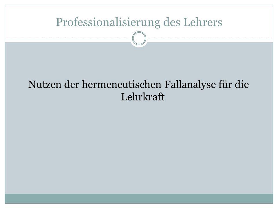 Professionalisierung des Lehrers Nutzen der hermeneutischen Fallanalyse für die Lehrkraft