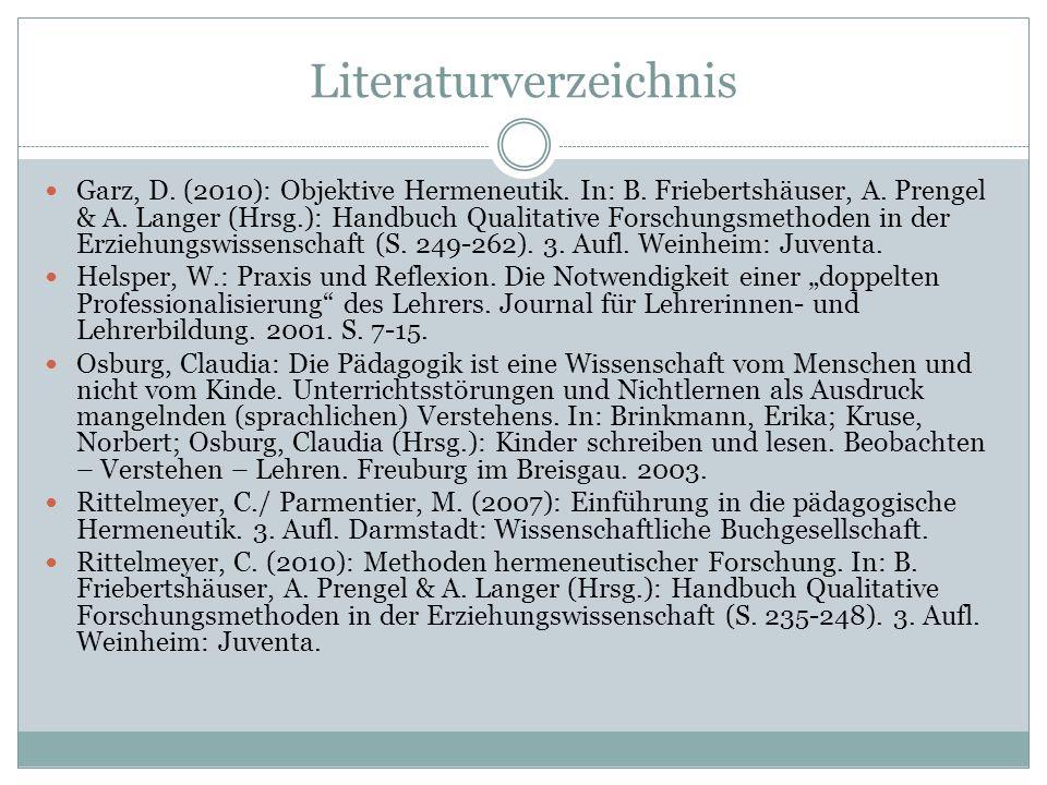 Literaturverzeichnis Garz, D.(2010): Objektive Hermeneutik.