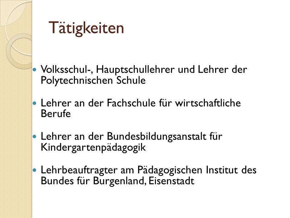 Tätigkeiten Volksschul-, Hauptschullehrer und Lehrer der Polytechnischen Schule Lehrer an der Fachschule für wirtschaftliche Berufe Lehrer an der Bund