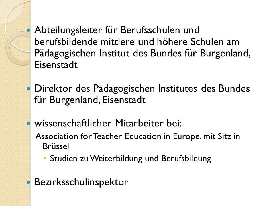Abteilungsleiter für Berufsschulen und berufsbildende mittlere und höhere Schulen am Pädagogischen Institut des Bundes für Burgenland, Eisenstadt Dire