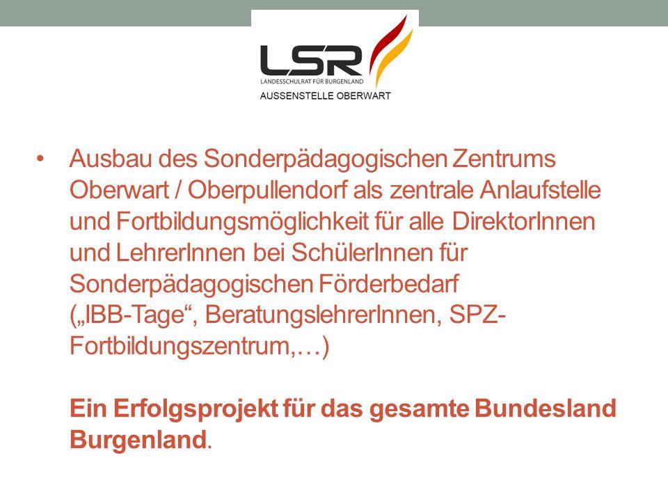 Ausbau des Sonderpädagogischen Zentrums Oberwart / Oberpullendorf als zentrale Anlaufstelle und Fortbildungsmöglichkeit für alle DirektorInnen und Leh