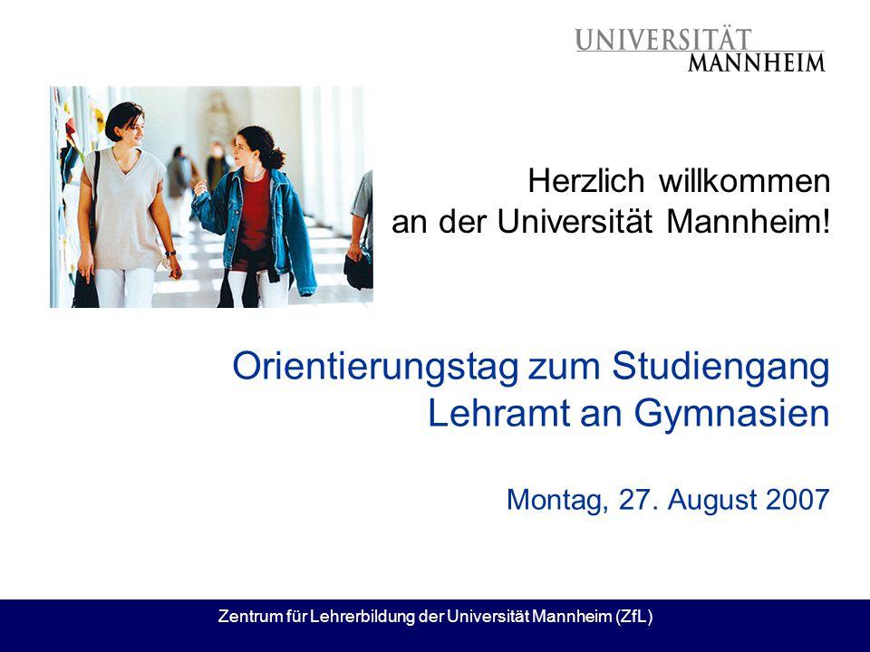Zentrum für Lehrerbildung der Universität Mannheim (ZfL) Orientierungstag zum Studiengang Lehramt an Gymnasien Montag, 27. August 2007 Herzlich willko