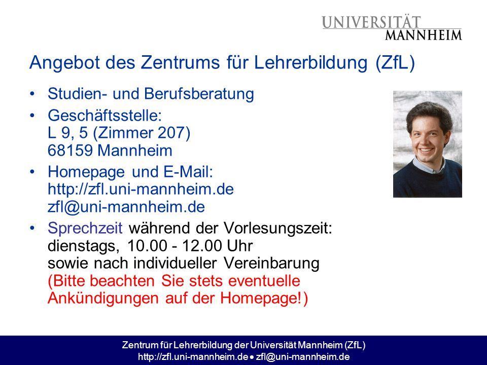 Zentrum für Lehrerbildung der Universität Mannheim (ZfL) http://zfl.uni-mannheim.de  zfl@uni-mannheim.de Angebot des Zentrums für Lehrerbildung (ZfL)