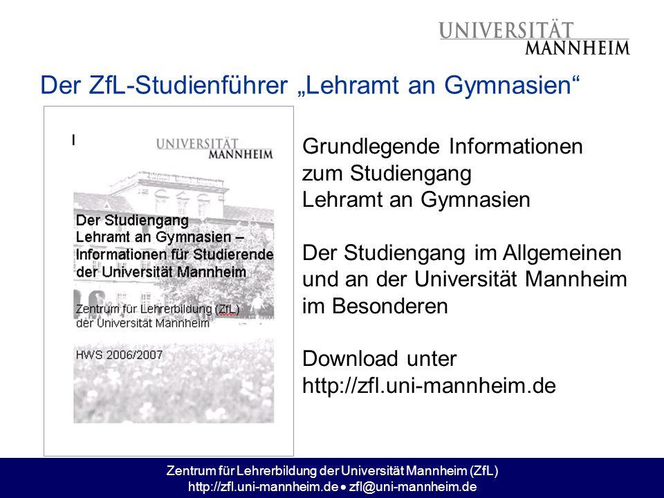 """Zentrum für Lehrerbildung der Universität Mannheim (ZfL) http://zfl.uni-mannheim.de  zfl@uni-mannheim.de Der ZfL-Studienführer """"Lehramt an Gymnasien"""""""