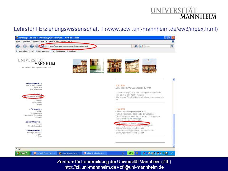 Zentrum für Lehrerbildung der Universität Mannheim (ZfL) http://zfl.uni-mannheim.de  zfl@uni-mannheim.de Lehrstuhl Erziehungswissenschaft I (www.sowi