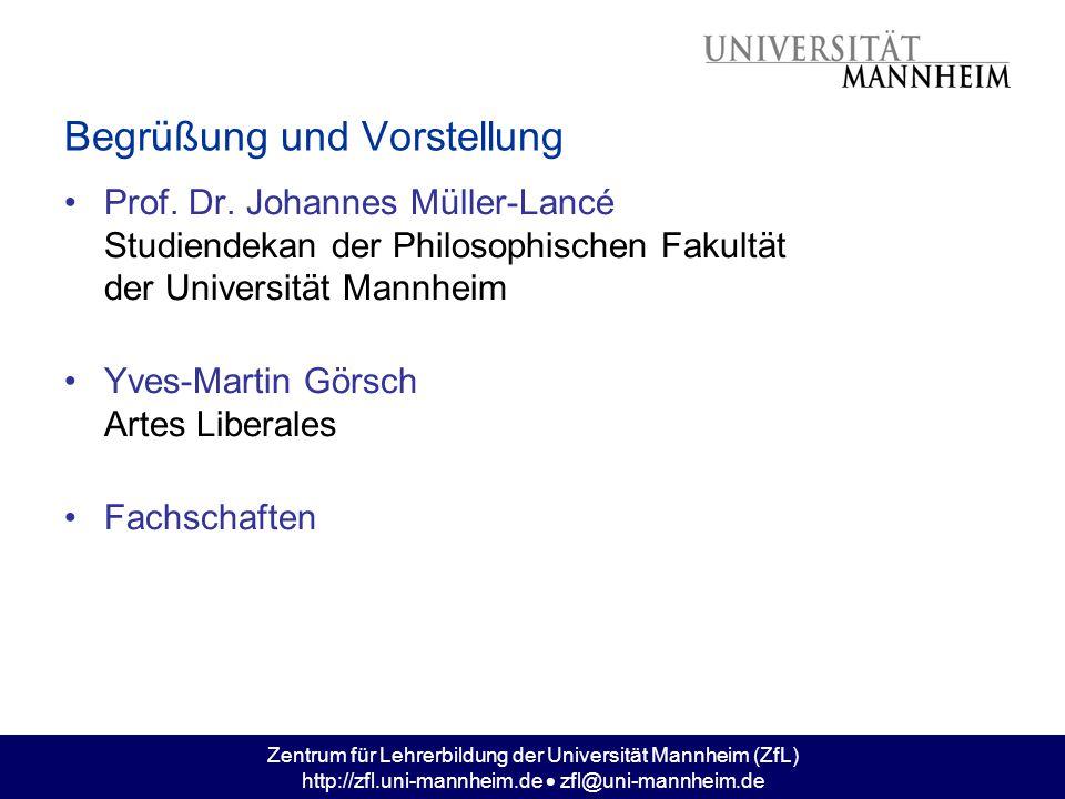 Zentrum für Lehrerbildung der Universität Mannheim (ZfL) http://zfl.uni-mannheim.de  zfl@uni-mannheim.de Prof. Dr. Johannes Müller-Lancé Studiendekan