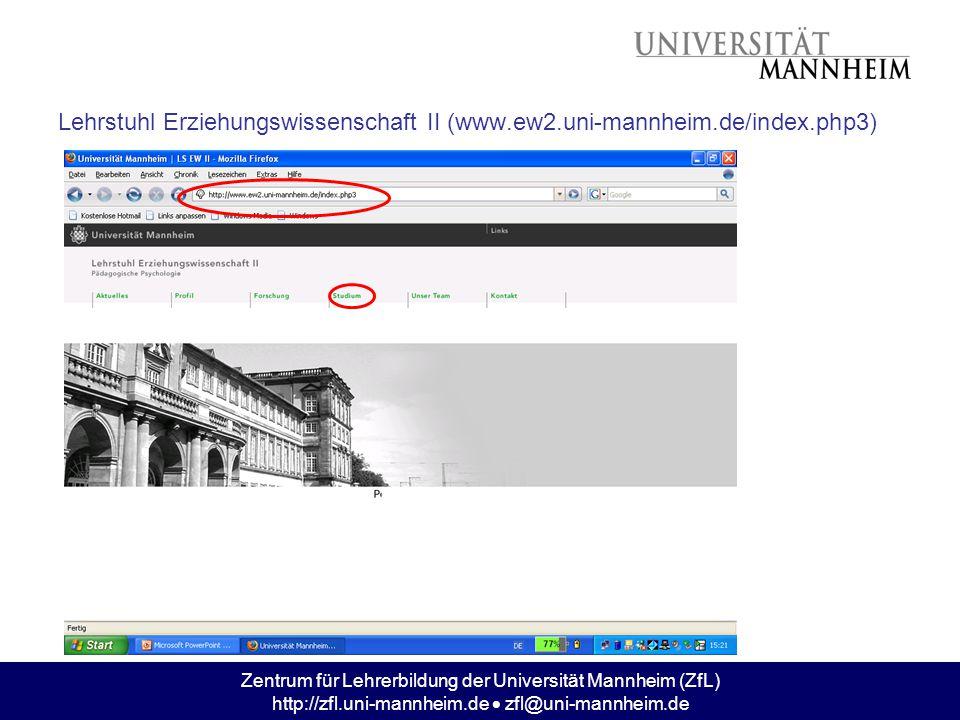 Zentrum für Lehrerbildung der Universität Mannheim (ZfL) http://zfl.uni-mannheim.de  zfl@uni-mannheim.de Lehrstuhl Erziehungswissenschaft II (www.ew2.uni-mannheim.de/index.php3)