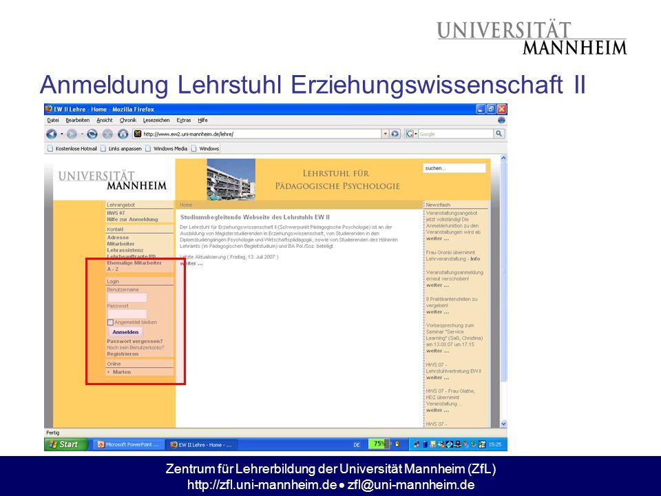 Zentrum für Lehrerbildung der Universität Mannheim (ZfL) http://zfl.uni-mannheim.de  zfl@uni-mannheim.de Anmeldung Lehrstuhl Erziehungswissenschaft II
