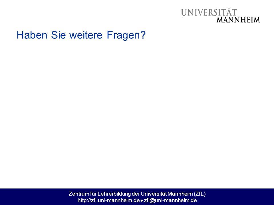 Zentrum für Lehrerbildung der Universität Mannheim (ZfL) http://zfl.uni-mannheim.de  zfl@uni-mannheim.de Haben Sie weitere Fragen?