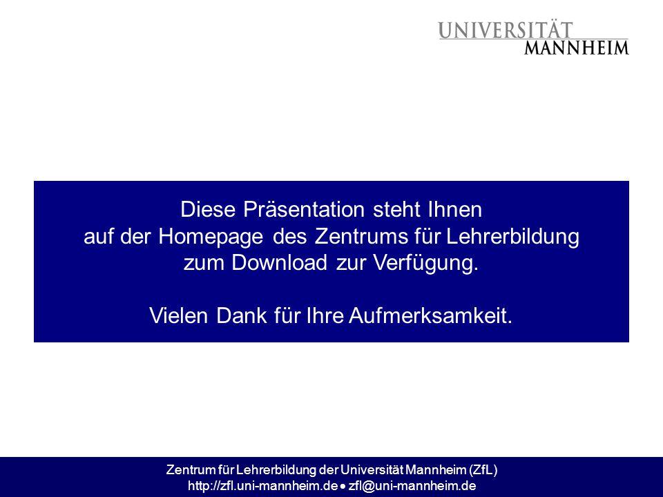 Zentrum für Lehrerbildung der Universität Mannheim (ZfL) http://zfl.uni-mannheim.de  zfl@uni-mannheim.de Diese Präsentation steht Ihnen auf der Homep