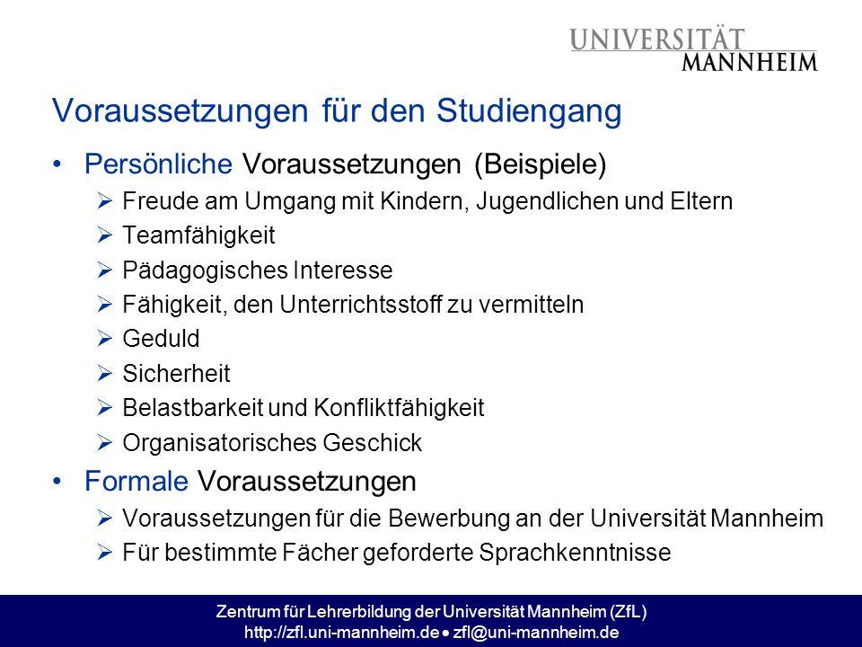 Zentrum für Lehrerbildung der Universität Mannheim (ZfL) http://zfl.uni-mannheim.de  zfl@uni-mannheim.de Voraussetzungen für den Studiengang Persönli