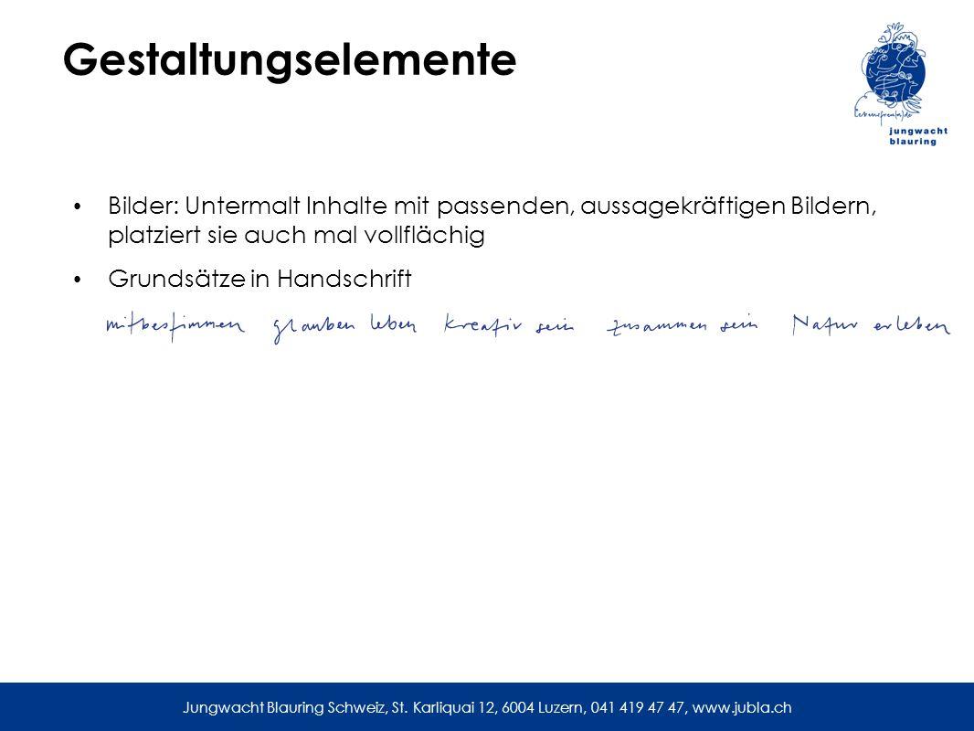 Gestaltungselemente Bilder: Untermalt Inhalte mit passenden, aussagekräftigen Bildern, platziert sie auch mal vollflächig Grundsätze in Handschrift Jungwacht Blauring Schweiz, St.