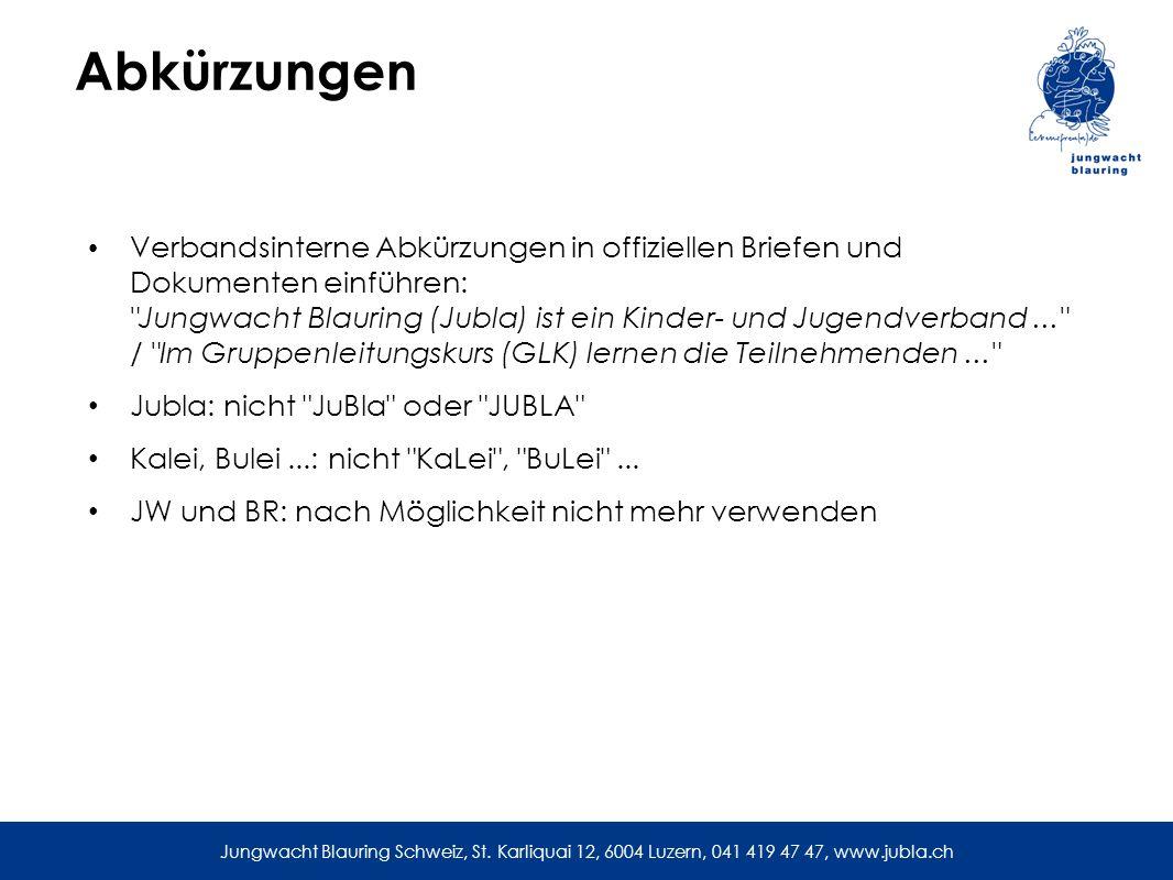 Abkürzungen Verbandsinterne Abkürzungen in offiziellen Briefen und Dokumenten einführen: Jungwacht Blauring (Jubla) ist ein Kinder- und Jugendverband... / Im Gruppenleitungskurs (GLK) lernen die Teilnehmenden... Jubla: nicht JuBla oder JUBLA Kalei, Bulei...: nicht KaLei , BuLei ...