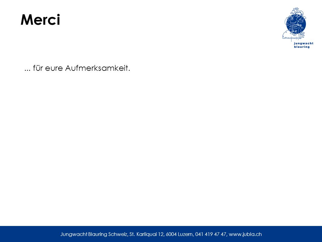 Merci... für eure Aufmerksamkeit. Jungwacht Blauring Schweiz, St.