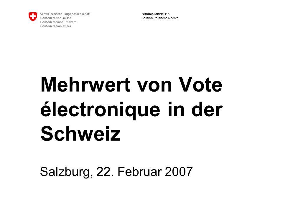 Bundeskanzlei BK Sektion Politische Rechte Mehrwert von Vote électronique in der Schweiz Salzburg, 22.