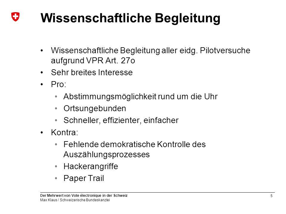 5 Der Mehrwert von Vote électronique in der Schweiz Max Klaus / Schweizerische Bundeskanzlei Wissenschaftliche Begleitung Wissenschaftliche Begleitung aller eidg.