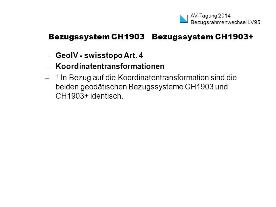 Bezugssystem CH1903 Bezugssystem CH1903+  GeoIV - swisstopo Art. 4  Koordinatentransformationen  1 In Bezug auf die Koordinatentransformation sind