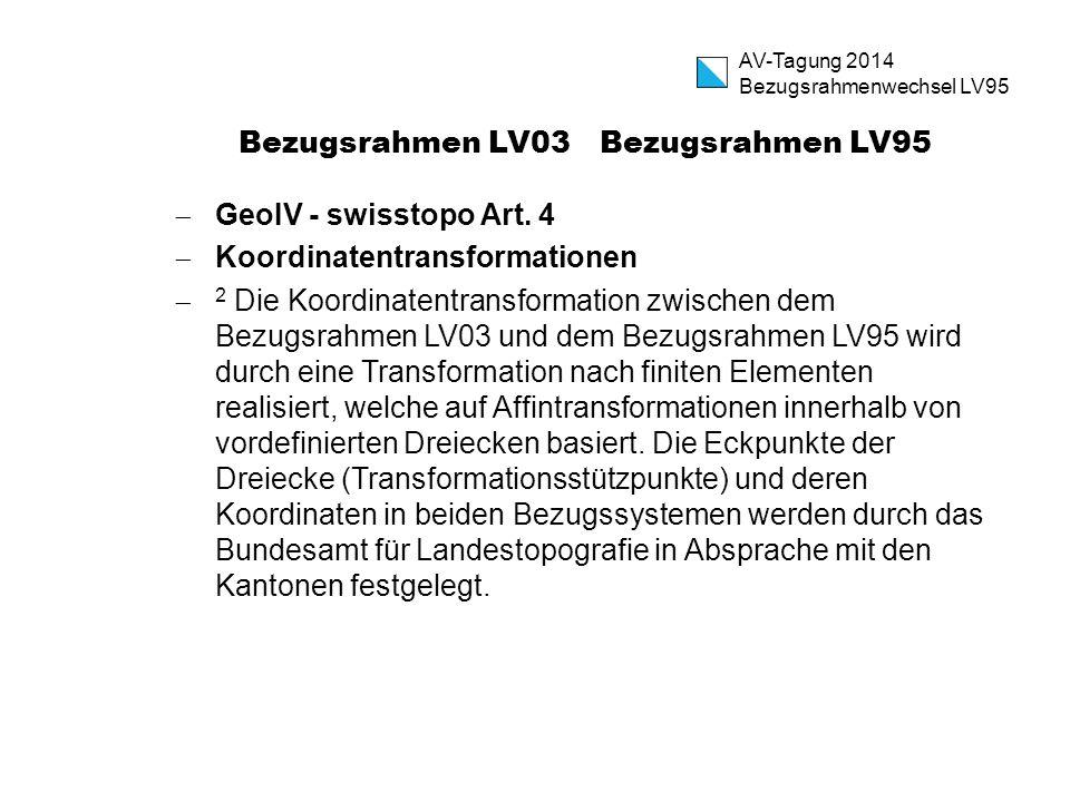 Bezugsrahmen LV03 Bezugsrahmen LV95  GeoIV - swisstopo Art. 4  Koordinatentransformationen  2 Die Koordinatentransformation zwischen dem Bezugsrahm